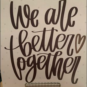 """""""We are better together"""" print"""